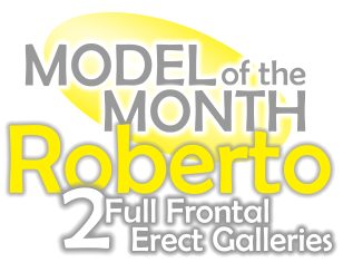 MODEL of the MONTH Roberto 2  Full Frontal   Erect Galleries